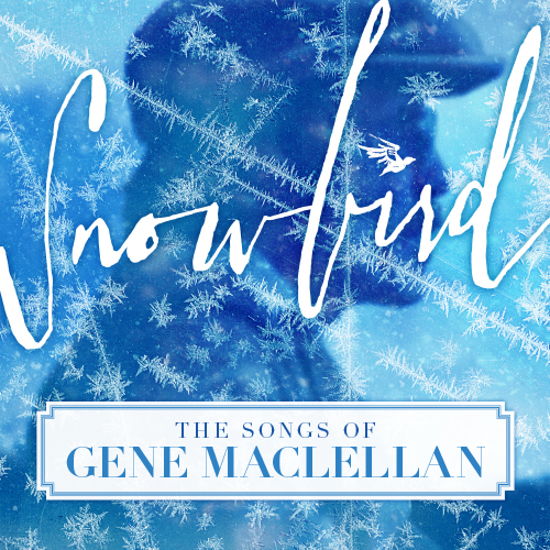 Snowbird - The Songs of Gene MacLellan Album Art