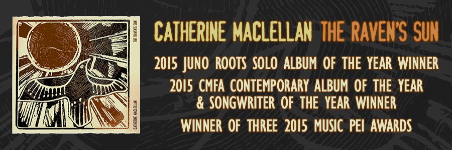 Catherine MacLellan / The Raven's Sun - 2015 Juno, CMFA and Music PEI Award Winner