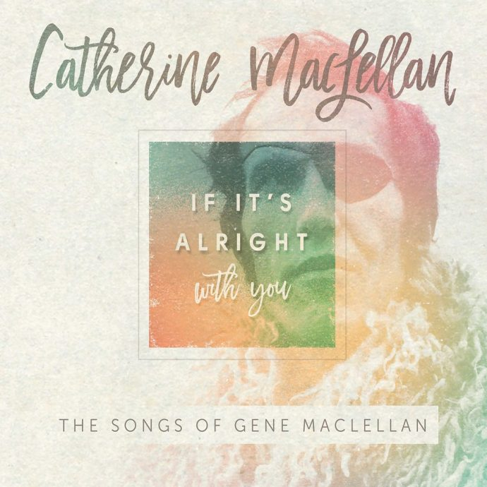 If It's Alright With You – The Songs of Gene MacLellan